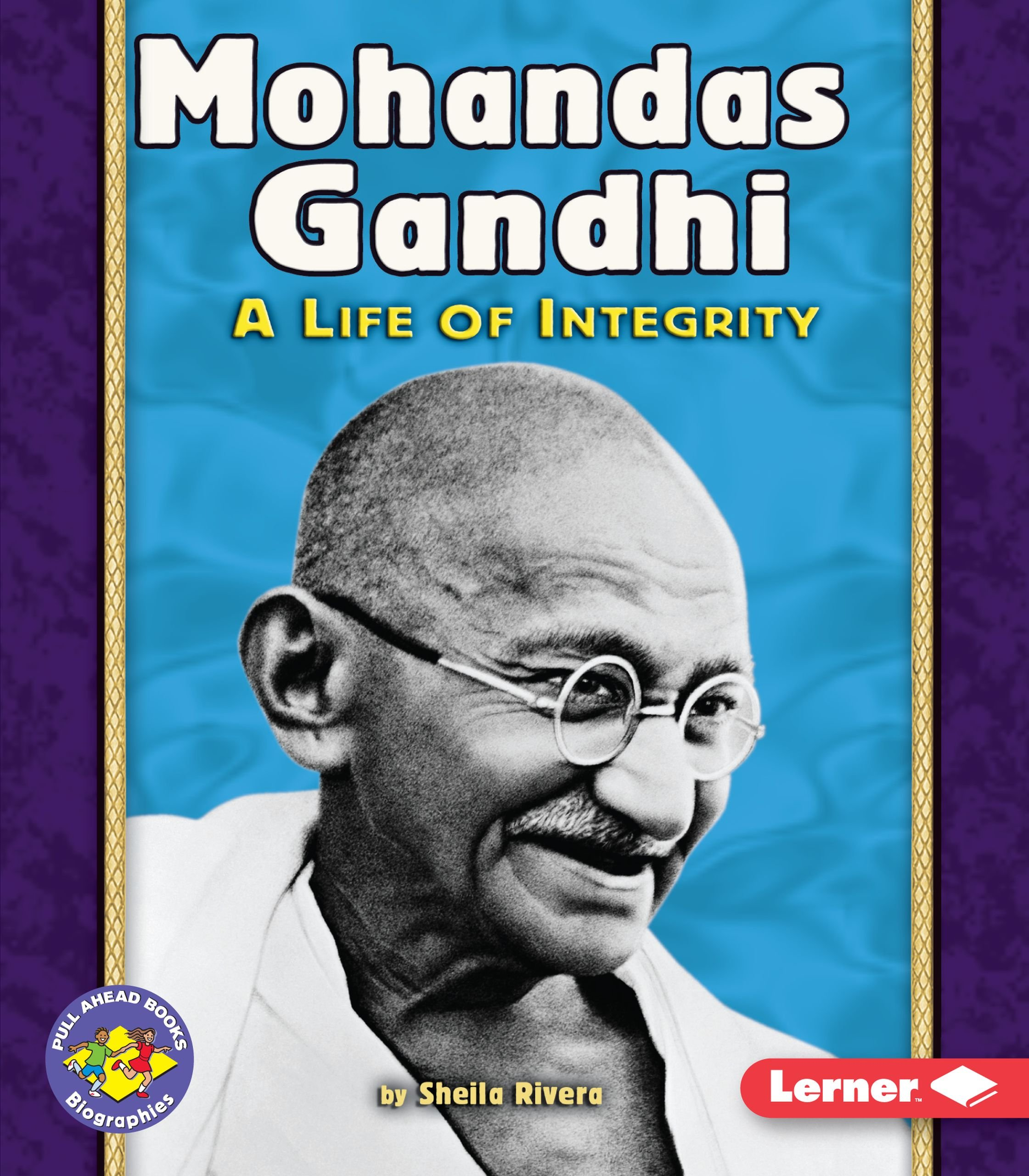 Mohandas Gandhi: A Life of Integrity (Pull Ahead Books Biographies)