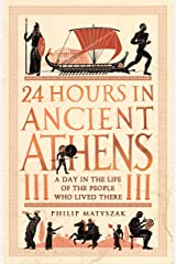 24 Hours in Ancient Athens: A Day in the Life of the People Who Lived There (24 Hours in Ancient History Book 3) Kindle Edition