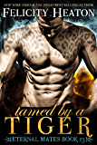 Tamed by a Tiger (Eternal Mates Paranormal Romance Series Book 13)
