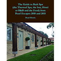 The Guide to Bath Spa (the Thermal Spa, the Inn, Hotel or B&B and the Food) from Pearl Escapes 2010 and 2015 (English Edition)