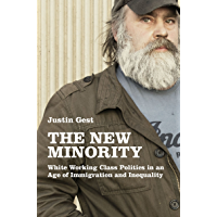 The New Minority: White Working Class Politics in an Age of Immigration and Inequality (English Edition)