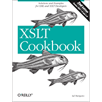 XSLT Cookbook: Solutions and Examples for XML and XSLT Developers (Cookbooks (O'Reilly)) (English Edition)