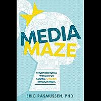 Media Maze: Unconventional Wisdom for Guiding Children Through Media (English Edition)