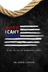 AmerICAN'T BREATHE: Red, White, Blue, Black Lives, and Unmasking Race in America Kindle Edition