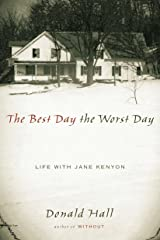 The Best Day the Worst Day: Life with Jane Kenyon Kindle Edition