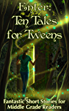 Enter: Ten Tales for Tweens - Fantastic Short Stories for Middle Grade Readers