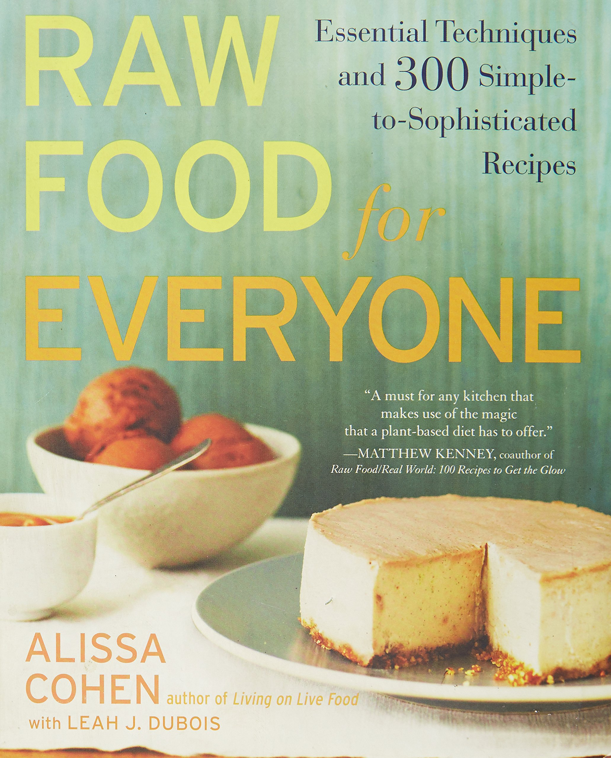 Raw food for everyone essential techniques and 300 simple to raw food for everyone essential techniques and 300 simple to sophisticated recipes alissa cohen leah j dubois 9781583334379 amazon books forumfinder Image collections