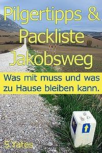 Pilgertipps & Packliste Jakobsweg: Was mit muss und was zu Hause bleiben kann. (German Edition)