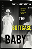 The Suitcase Baby: The heartbreaking true story of a shocking crime in 1920s Sydney (The Australian Crime Vault)