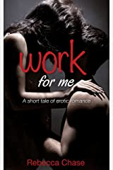Work For Me: A short tale of erotic romance Kindle Edition
