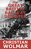 the Great British Railway Disaster: True Stories from the Privatisation of Britain's Railways