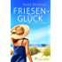 Friesenglück: Ein Nordsee-Roman