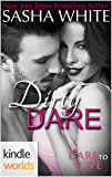 Dare To Love Series: Dirty Dare (Kindle Worlds Novella)