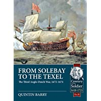 From Solebay to the Texel: The Third Anglo-Dutch War, 1672-1674 (Century of the Soldier)