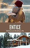 Entice (McKenzie Brothers Book 4)