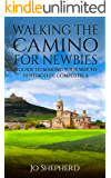 Walking the Camino for Newbies: A Guide to Making Your Way to Santiago de Compostela (The Camino Series)