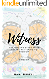 Witness: One Woman's Story from Human Trafficking to Freedom