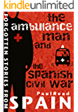 Forgotten Stories From Spain: The Ambulance Man And The Spanish Civil War