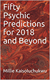 Fifty Psychic Predictions for 2018 and Beyond