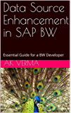 Data Source Enhancement in SAP BW: Essential Guide for a BW Developer (English Edition)