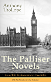 The Palliser Novels: Complete Parliamentary Chronicles (All Six Novels in One Volume): Can You Forgive Her? + Phineas Finn + The Eustace Diamonds + Phineas ... + The Prime Minister + The Duke's Children