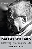 The Theology of Dallas Willard: Discovering Protoevangelical Faith (English Edition)