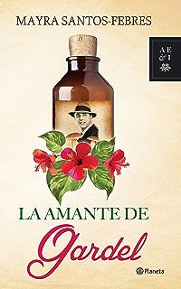 La amante de Gardel (Spanish Edition)