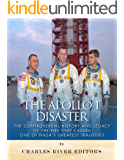 The Apollo 1 Disaster: The Controversial History and Legacy of the Fire that Caused One of NASA's Greatest Tragedies
