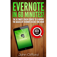 Evernote: Master Evernote in 60 Mins - The Unofficial Evernote Guide Book (Evernote, Evernote Essentials, Evernote App, Evernote for Writers, Evernote ... Evernote for Beginners) (English Edition)