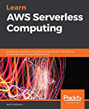 Learn AWS Serverless Computing: A beginner's guide to using AWS Lambda, Amazon API Gateway, and services from Amazon Web…