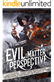 Evil is a Matter of Perspective: An Anthology of Antagonists