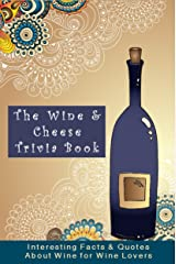 The Wine and Cheese Trivia Book: Interesting Facts and Quotes About Wine for Wine Lovers Kindle Edition