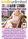 Sibling Rivalry 1, A Torrid Transgender Tale of Female Domination, Forced Feminization: Sexy Spanking, Bondage, Humiliation, Sissification, Subjugation, Medical Play, Emasculation, Hypnosis and MORE!