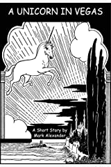 """A Unicorn in Vegas: A """"Weird Mix"""" Fantasy Short Story Kindle Edition"""