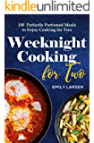 Weeknight Cooking for Two: 100 Perfectly Portioned Meals to Enjoy Cooking for Two (English Edition)