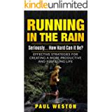 Running In The Rain - Seriously... How Hard Can It Be?: Effective Strategies for Creating a More Productive and…