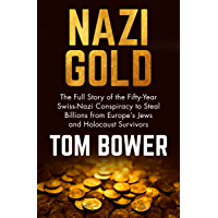 Nazi Gold: The Full Story of the Fifty-Year Swiss-Nazi Conspiracy to Steal Billions from Europe's Jews and Holocaust…