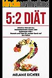 5:2 Diät Effektive Intervall-Kur, intermittierendes Fasten oder Schlemmer-Diät - Rezepte und Tipps für weniger Speck auf den Hüften