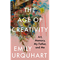 The Age of Creativity: Art, Memory, My Father, and Me book cover