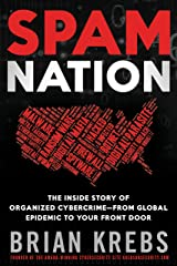 Spam Nation: The Inside Story of Organized Cybercrime-from Global Epidemic to Your Front Door Paperback