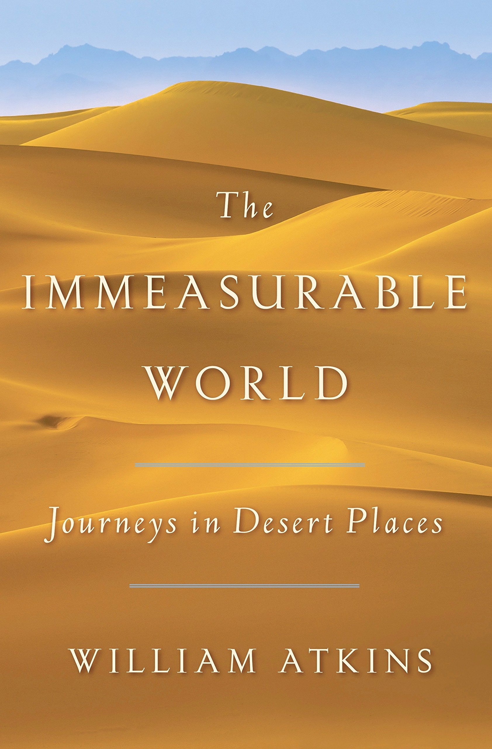 f1c53aad08cb1 Amazon.com: The Immeasurable World: Journeys in Desert Places ...
