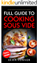 Sous Vide - Full Guide to Cooking Sous Vide Recipes. Top Techniques of Low-Temperature Cooking Processes.: Sous Vide Cooker Recipes with Pictures (English Edition)