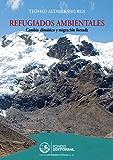 Refugiados ambientales: Cambio climático y migración forzada (Spanish Edition)