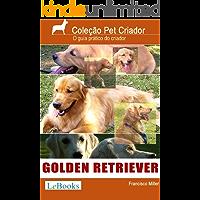 Golden retriever: Guia prático ilustrado (Coleção Pet Criador)