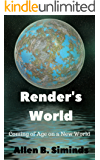 Render's World: Coming of Age on a New World