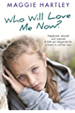 Who Will Love Me Now?: Neglected, unloved and rejected. A little girl desperate for a home to call her own.