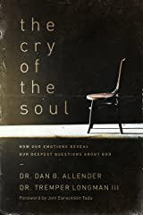 The Cry of the Soul: How Our Emotions Reveal Our Deepest Questions About God Paperback