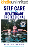 Self Care for the Healthcare Professional: How to Gain confidence, Take Control & Have a Balanced and Successful Career