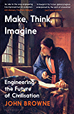 Make, Think, Imagine: Engineering the Future of Civilisation (English Edition)