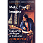 Make, Think, Imagine: Engineering the Future of Civilisation (English Edition)